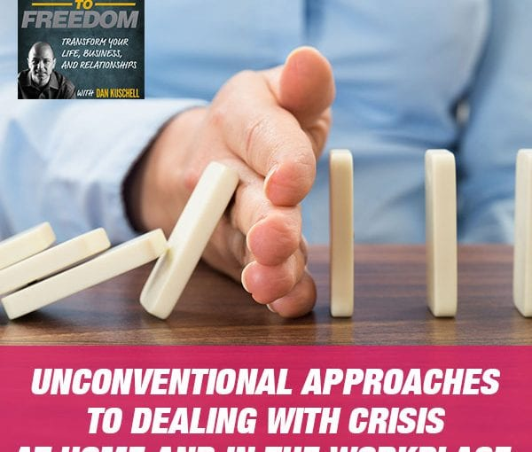 Unconventional Approaches to Dealing With Crisis at Home and in the Workplace [PODCAST 178]