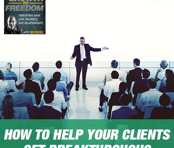 How to Help Your Clients Get Breakthroughs [PODCAST 181]