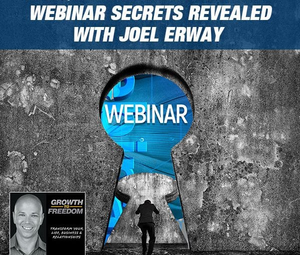 $10 Million Dollar Webinar Secrets Revealed with Joel Erway [PODCAST 186]