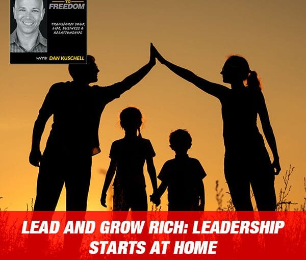 Lead And Grow Rich: Leadership Starts At Home with Christie Garcia [Podcast 190]