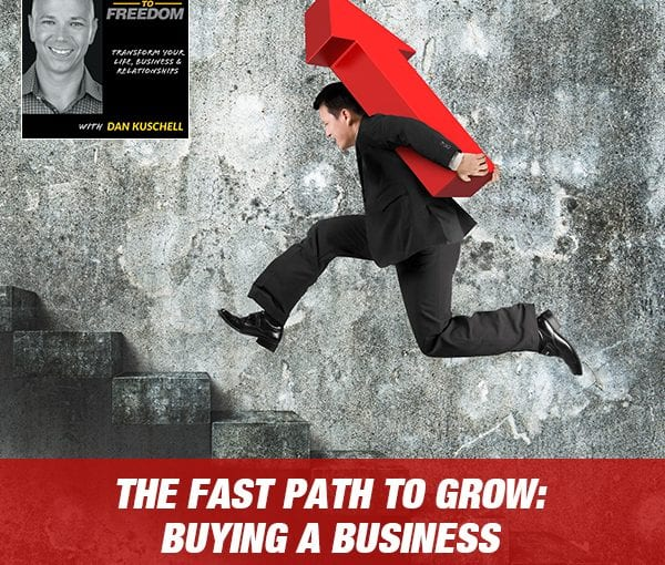 The Fast Path To Grow: Buying A Business with Chris Yates [Podcast 191]