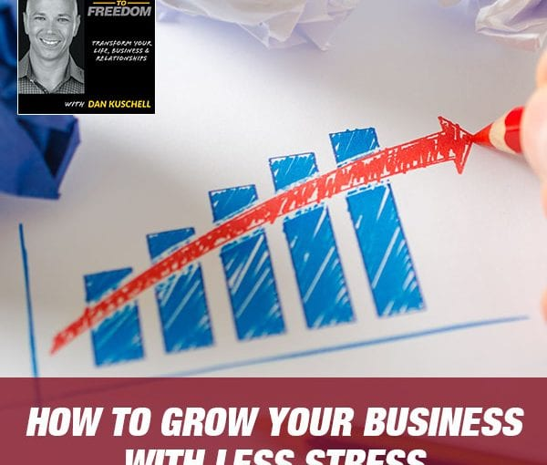 How to Grow Your Business With Less Stress [Podcast 192]