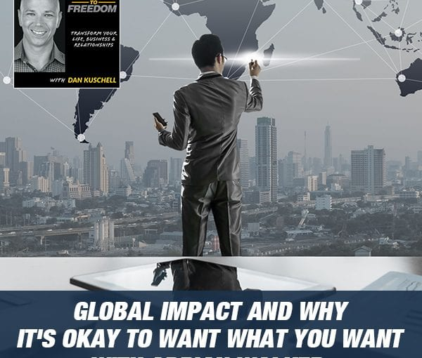Global Impact And Why It's Okay To Want What You Want with Adrian Walker [Podcast 193]