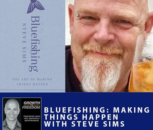 Bluefishing: Making Things Happen with Steve Sims [Podcast 194]
