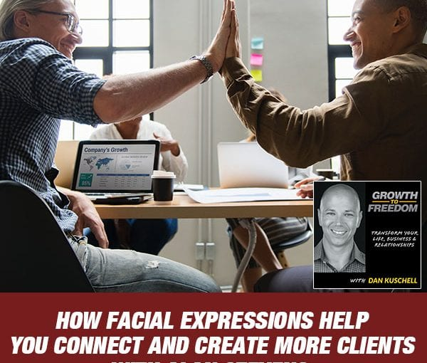 How Facial Expressions Help You Connect And Create More Clients with Alan Stevens [Podcast 195]