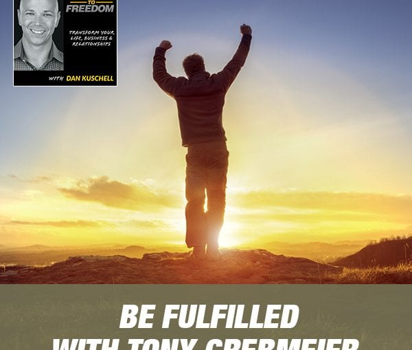 Be Fulfilled with Tony Grebmeier [Podcast 208]