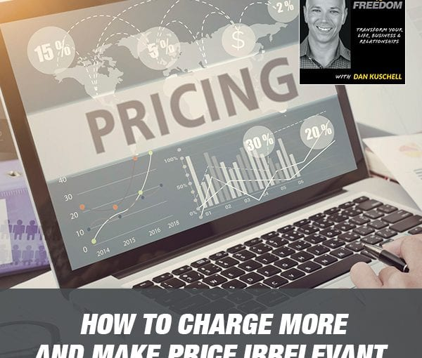 How To Charge More And Make Price Irrelevant [Podcast 210]