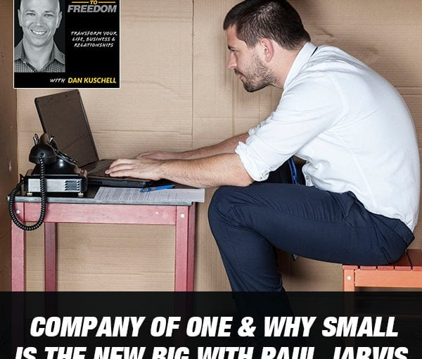 Company Of One & Why Small Is The New Big with Paul Jarvis [Podcast 211]
