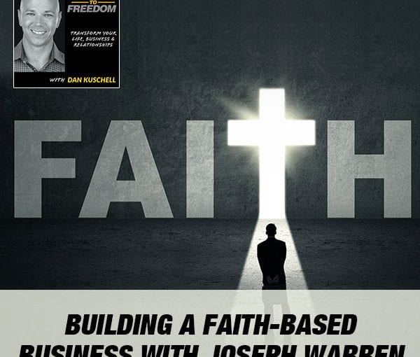 Building A Faith-Based Business with Joseph Warren [Podcast 213]