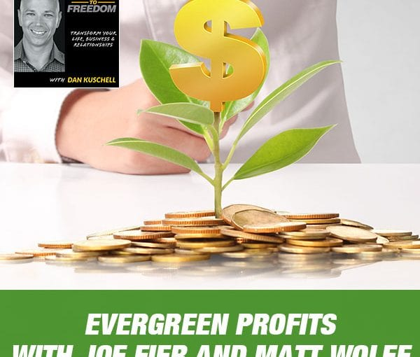 Evergreen Profits with Joe Fier and Matt Wolfe [Podcast 214]