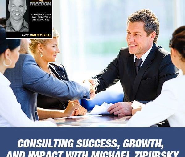Consulting Success, Growth, and Impact with Michael Zipursky [Podcast 209]