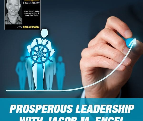 Prosperous Leadership with Jacob M. Engel [Podcast 216]